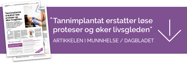 """""""Tannimplantat erstatter løse proteser og øker livsgleden"""" Artikkelen i Munnhelse / Dagbladet"""